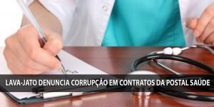 Lava-Jato denuncia corrupção em contratos da Postal Saúde