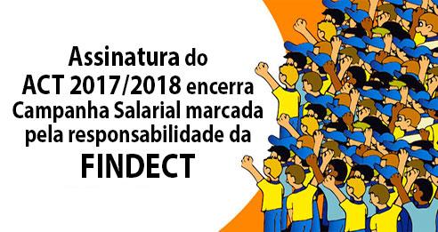 Assinatura do ACT 2017/2018 encerra Campanha Salarial marcada pela responsabilidade da FINDECT