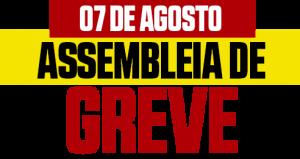 Dia 07, proposta decente ou greve!
