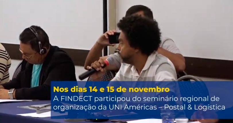 Diretores da FINDECT e dos Sindicatos filiados falam sobre o seminário regional de organização da UNI Américas – Postal & Logística