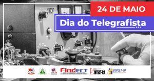 24 de maio – É comemorado o Dia do Telegrafista