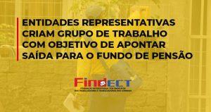 Entidades representativas criam grupo de trabalho com objetivo de apontar saída para o fundo de pensão