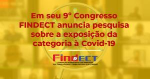Em seu 9º Congresso FINDECT anuncia pesquisa sobre a exposição da categoria à Covid-19