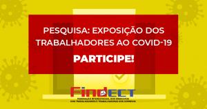 FINDECT E SINDICATOS FILIADOS DIVULGAM PESQUISA NACIONAL SOBRE A EXPOSIÇÃO DA CATEGORIA À COVID-19