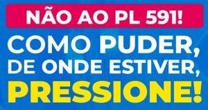 NÃO AO PL 591 | Pressione os parlamentares por Facebook, Instagram, Twitter, WhatsApp e e-mail