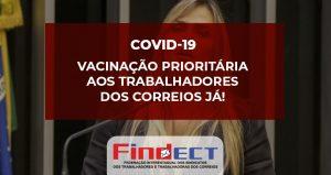 FINDECT envia ofício à Deputada Federal Celina Leão cobrando vacinação prioritária aos trabalhadores dos Correios