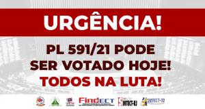 Urgência do PL 591/21 pode ser votada hoje! Todos na luta!