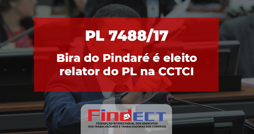 Bira do Pindaré é eleito relator do PL 7488/17 na CCTCI