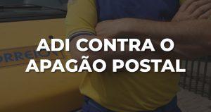 Argumentos da ADI são fortes contra o PL do apagão postal