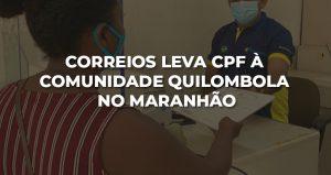 Correios leva CPF à comunidade quilombola do Maranhão
