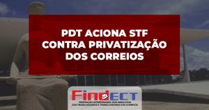 PDT aciona STF contra projeto que viabiliza a privatização dos Correios