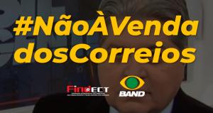 FINDECT está na Band TV para ampliar a luta em defesa dos Correios