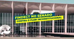 Findect no Senado contra o PL 591 inconstitucional