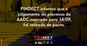 Informativo da FINDECT sobre o adiamento do julgamento do AADC
