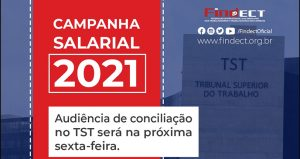 SINDICATOS FILIADOS À FINDECT PARTICIPAM DE AUDIENCIA DE CONCILIAÇÃO NO TST NA SEXTA-FEIRA(10)