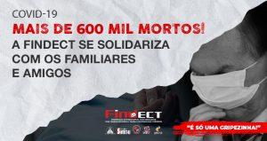 A FINDECT se solidariza com os familiares e amigos dos mais de 600 MIL MORTOS!